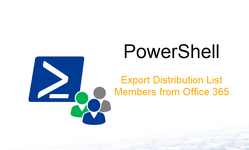 How to Export Distribution List Members from Office 365 Via Powershell
