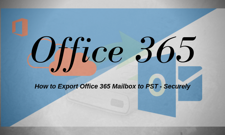 Export Office 365 Mailboxes to PST Online Securely - How to