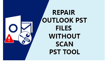 How to Repair Outlook PST Files Without ScanPST? - Step by
