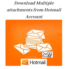 how to download multiple attachments from Hotmail