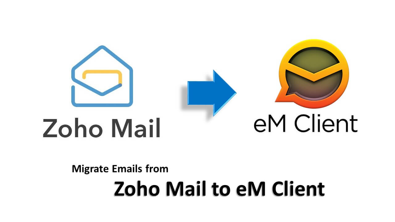 migrate zoho mail to em client