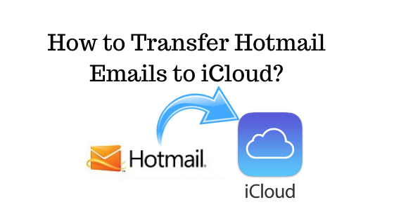 how to transfer Hotmail emails to iCloud