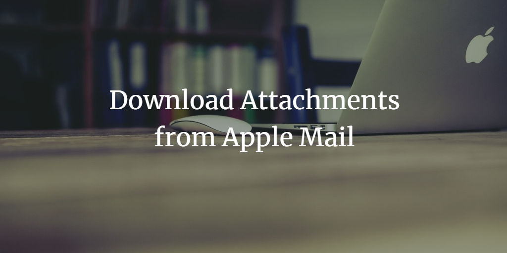 download attachments from apple mail