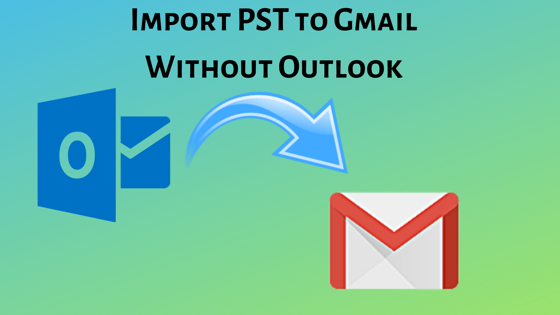 Import PST into Gmail Without Outlook - PST to Gmail Import