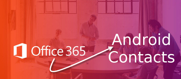 Import Office 365 Contacts to Android Phone