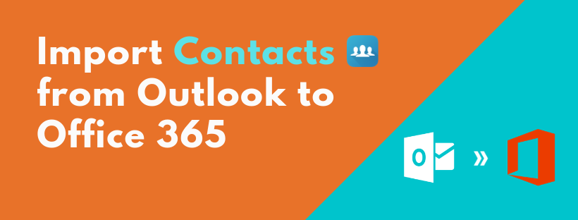 Guide To Import Outlook 2013 Contacts To Office 365 Try Right Now Import Data From One Platform To Another
