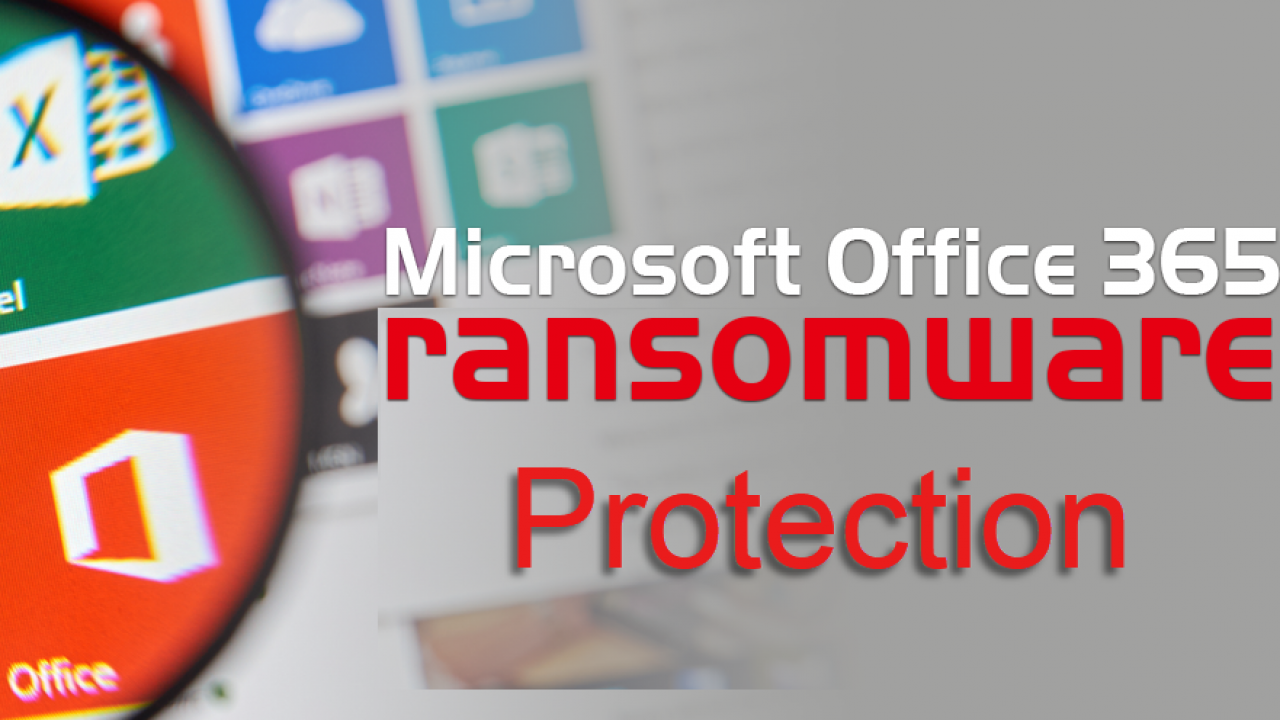 Office 365 Ransomware Protection – Safeguard Office 365 Data