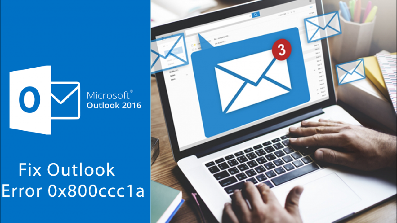 Learn How to Fix Error 0x800ccc1a in Outlook 2016, 2013