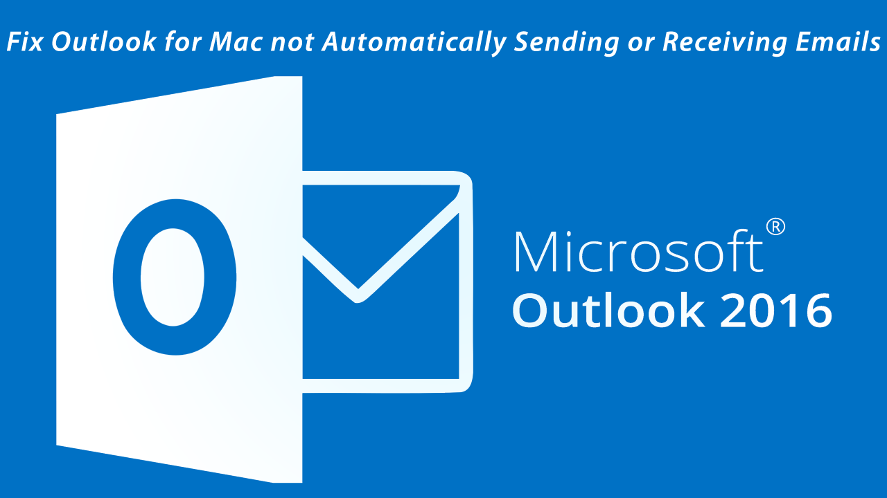 Tips to Fix Outlook for Mac Not Automatically Sending or