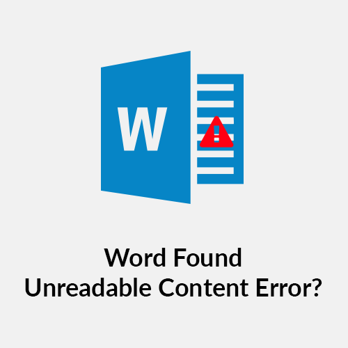 Fixing Word Found Unreadable Content Error – Stepwise Guide