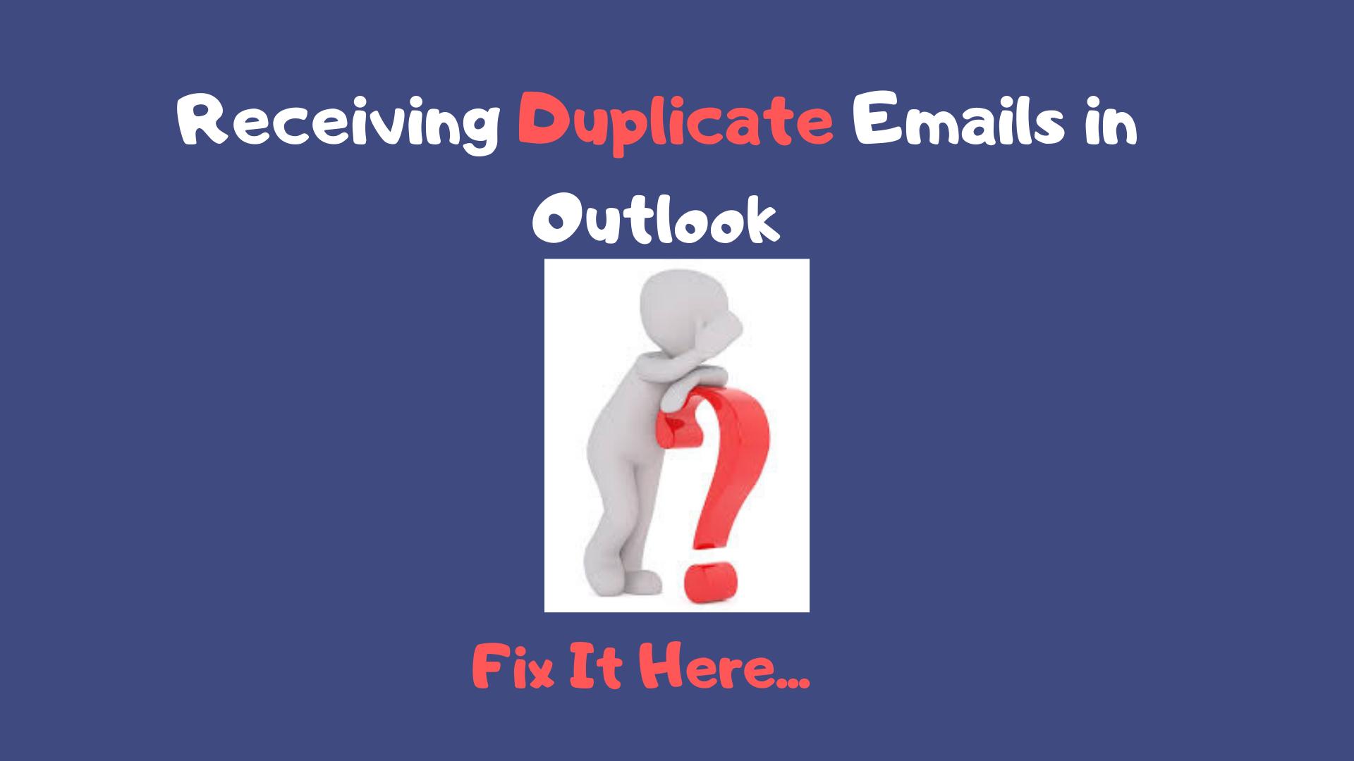 outlook keep receiving duplicate emails
