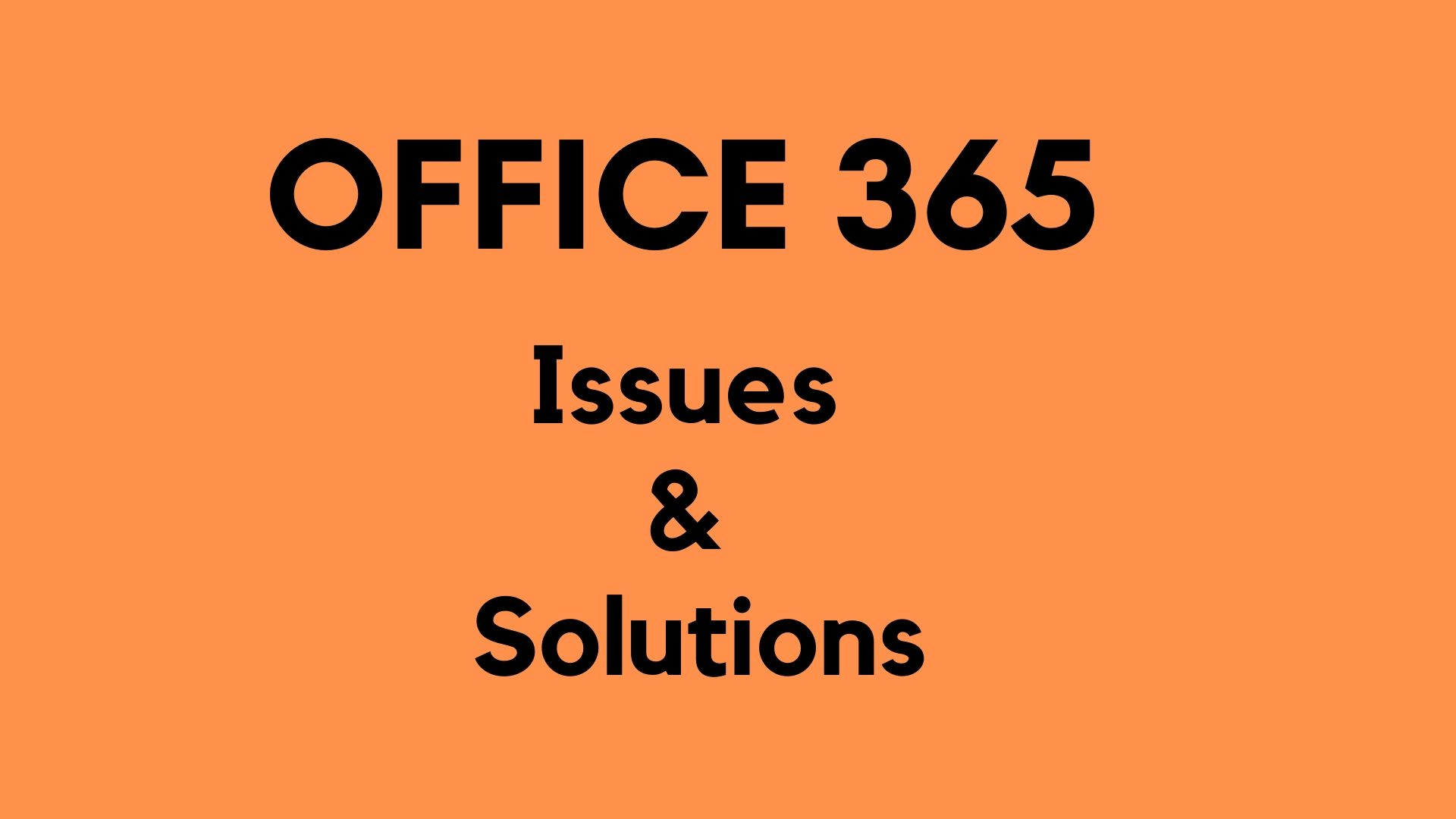 common Office 365 issues and solutions