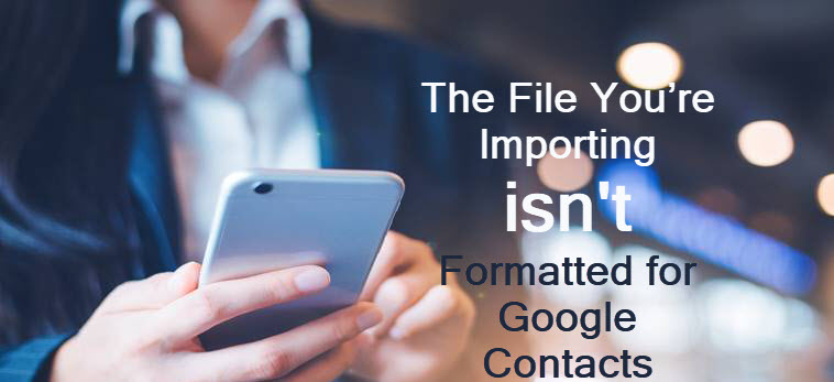 The File You're Importing isn't Formatted for Google Contacts