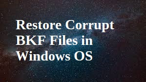 restore corrupt bkf files in Windows os
