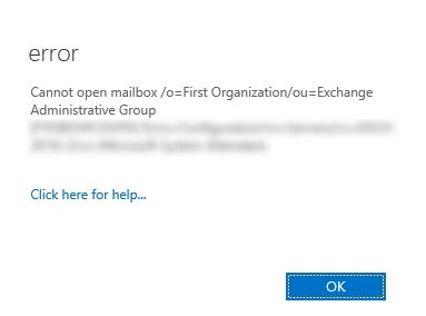 cannot open mailbox /o=first organization/ou=exchange administrative group